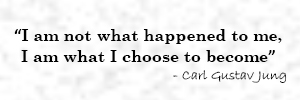 Quote from Carl Gustav Jung - I am not what happened to me. I am what I choose to become.